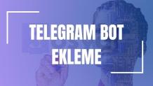 Telegram Bot Nasıl Eklenir?